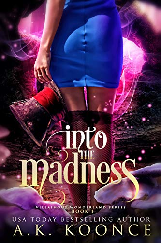 Into the Madness: A Reverse Harem Series (The Villainous Wonderland Series Book 1)   A.K. Koonce