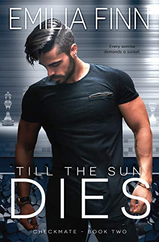 Till The Sun Dies (Checkmate Series Book 2)   Emilia Finn