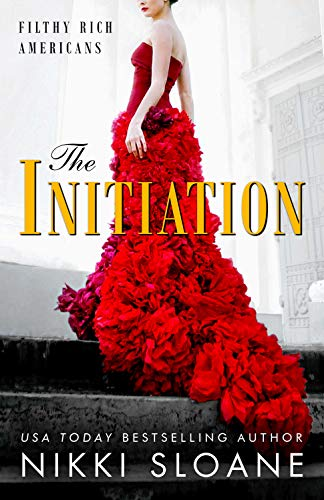 The Initiation (Filthy Rich Americans Book 1)  Nikki Sloane