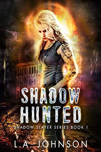 Shadow Hunted: Book 1 of the Shadow Slayer Series   L.A. Johnson