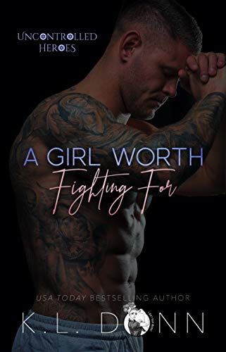 A Girl Worth Fighting For (Uncontrolled Heroes Book 1) KL Donn