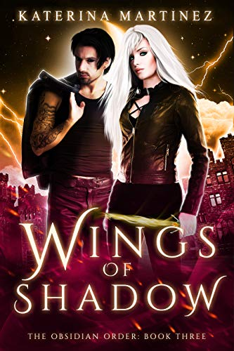 Wings of Shadow (The Obsidian Order Book 3)  Katerina Martinez