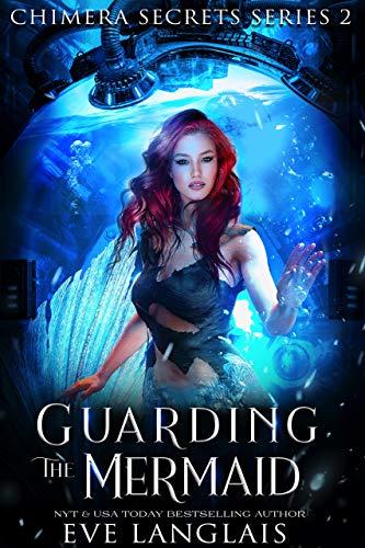 Guarding the Mermaid (Chimera Secrets Book 2) Eve Langlais