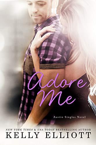 Adore Me (Austin Singles Book 3)  Kelly Elliott