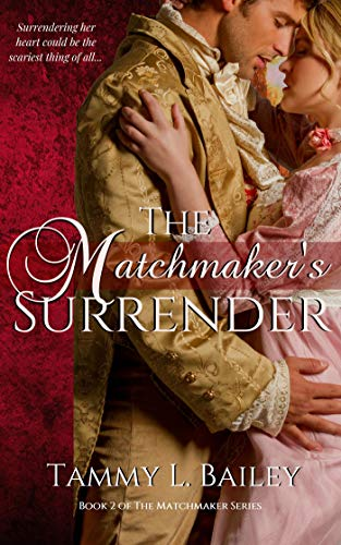 The Matchmaker's Surrender: A Sensual Regency Romance (The Matchmaker Series Book 2)  Tammy L. Bailey