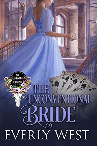 The Unconventional Bride (The Ladies Club of Laramie Book 8) Everly West