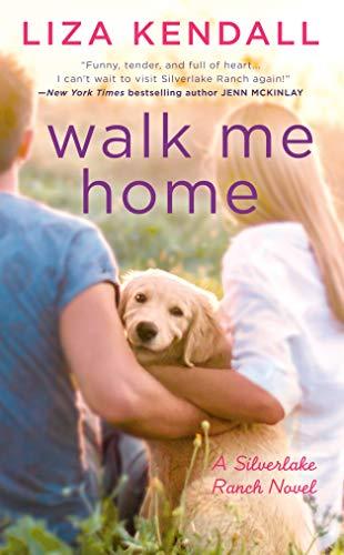 Walk Me Home (A Silverlake Ranch Novel Book 1)  Liza Kendall