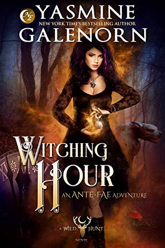 Witching Hour: An Ante-Fae Adventure (Wild Hunt Book 7) Yasmine Galenorn