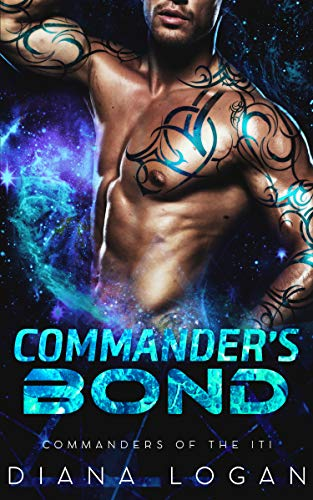 Commander's Bond: A SciFi Alien Romance (Commanders of the Iti Book 3) Diana Logan
