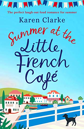 Summer at the Little French Cafe: The perfect laugh out loud romance for summer  Karen Clarke
