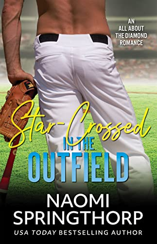 Star-Crossed in the Outfield (An All About the Diamond Romance Book 4)  Naomi Springthorp
