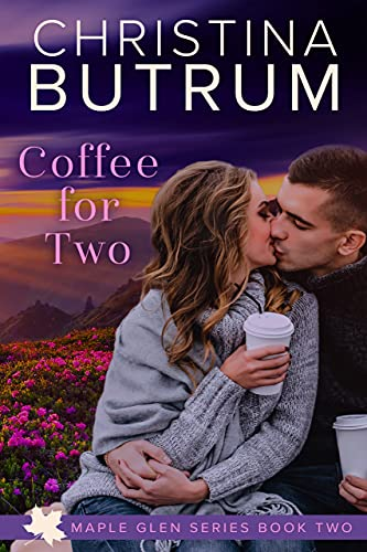 Coffee for Two (A Maple Glen Romance Book 2) Christina Butrum