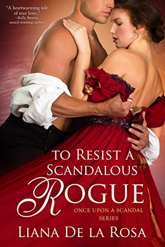 To Resist a Scandalous Rogue (Once Upon A Scandal Book 2)  Liana De la Rosa