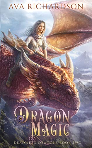 Dragon Magic (Deadweed Dragons Book 2) Ava Richardson