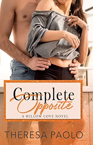 His Complete Polar Opposite (A Willow Cove Novel, #3) Theresa Paolo
