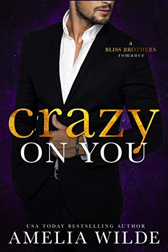 Crazy on You (Bliss Brothers Book 4)  Amelia Wilde