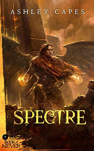 Spectre: (An Epic Fantasy Novel) (Book of Never 7)   Ashley Capes