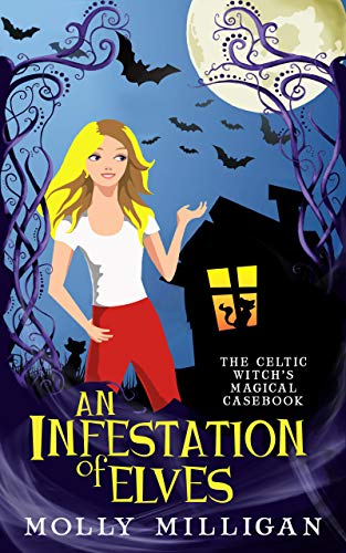 An Infestation of Elves (The Celtic Witch's Magical Casebook Book 1)  Molly Milligan