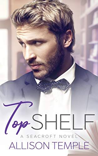 Top Shelf (Seacroft Stories Book 1)   Allison Temple