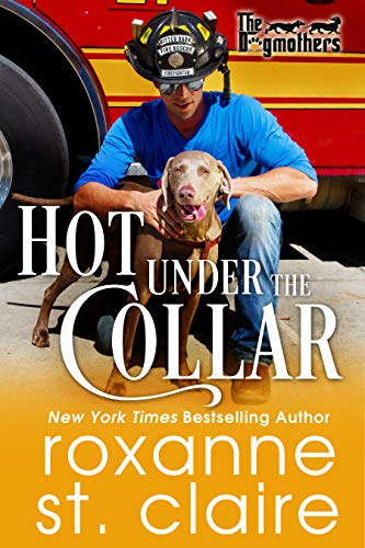 Hot Under the Collar (The Dogmothers Book 1) Roxanne St. Claire