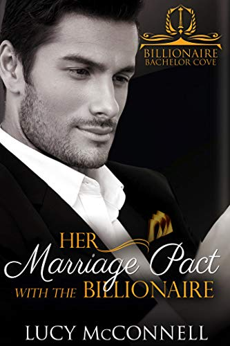 Her Marriage Pact with the Billionaire (Billionaire Bachelor Cove)   Lucy McConnell