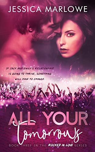All Your Tomorrows: A Rockstar Romance (Rocked in Love Book 3)   Jessica Marlowe