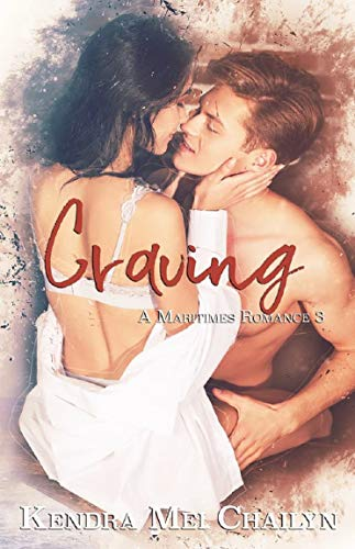 Craving (A Maritimes Romance Novel Book 3)   Kendra Mei Chailyn