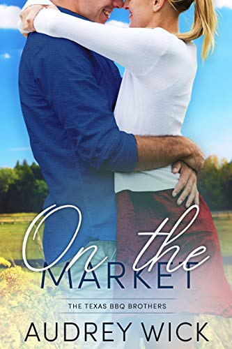 On the Market (The Texas BBQ Brothers Book 1)  Audrey Wick