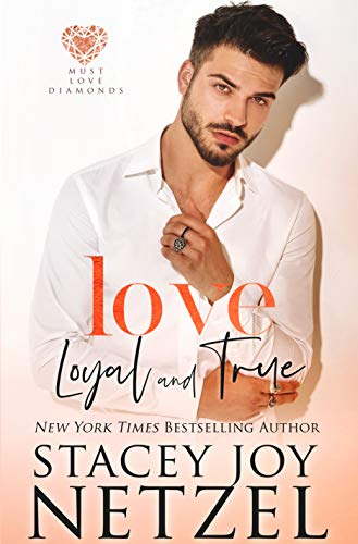 Love Loyal and True (Must Love Diamonds Book 2)  Stacey Joy Netzel