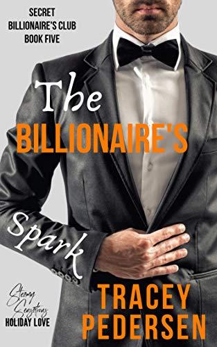 The Billionaire's Spark (Secret Billionaire's Club Book 5)  Tracey Pedersen