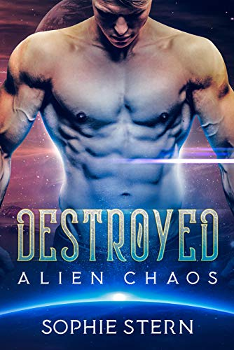 Destroyed (Alien Chaos Book 1)  Sophie Stern