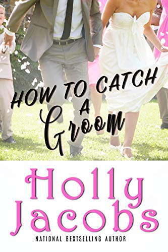How to Catch A Groom  Holly Jacobs