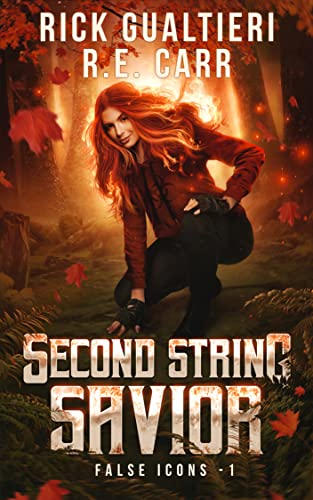 Second String Savior: From the Tome of Bill Universe (False Icons Book 1)  Rick Gualtieri and R. E. Carr