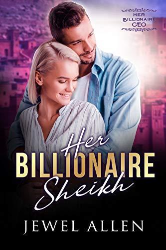 Her Billionaire Sheikh (Her Billionaire CEO Book 9)  Jewel Allen