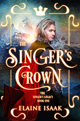 The Singer's Crown: The Author's Cut (The Singer's Legacy Book 1)  Elaine Isaak