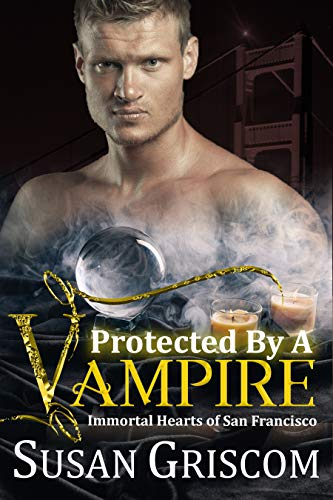 Protected by a Vampire (Immortal Hearts of San Francisco Book 5)  Susan Griscom