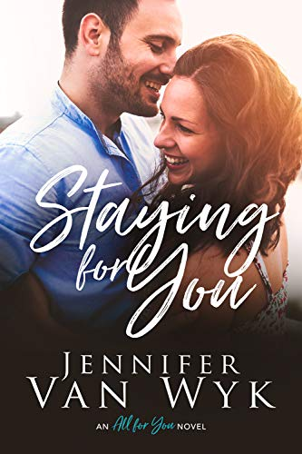 Staying For You (All For You Book 3)  Jennifer Van Wyk