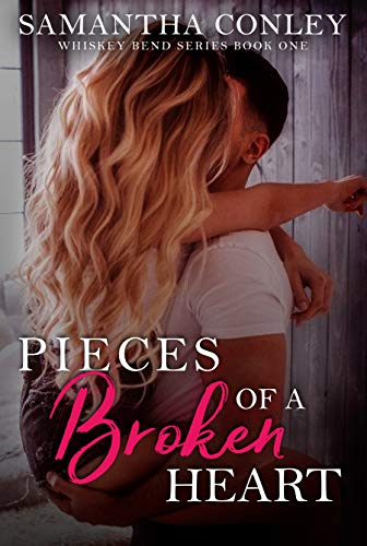 Pieces of a Broken Heart: Whiskey Bend Series Book 1 Samantha Conley