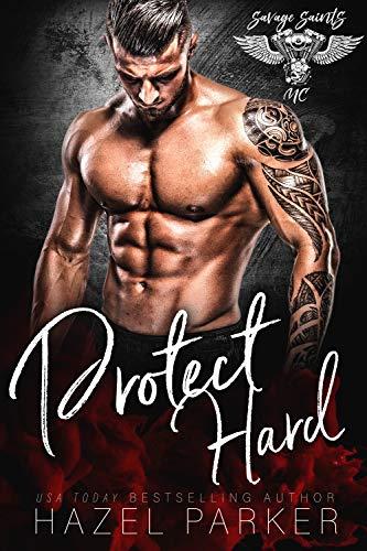 Protect Hard (Savage Saints MC Book 3)  Hazel Parker