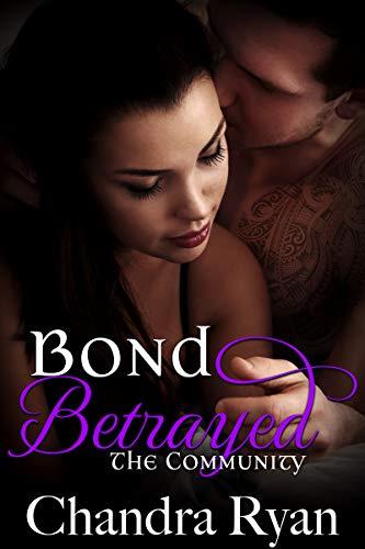 Bond Betrayed (The Community Book 2)  Chandra Ryan