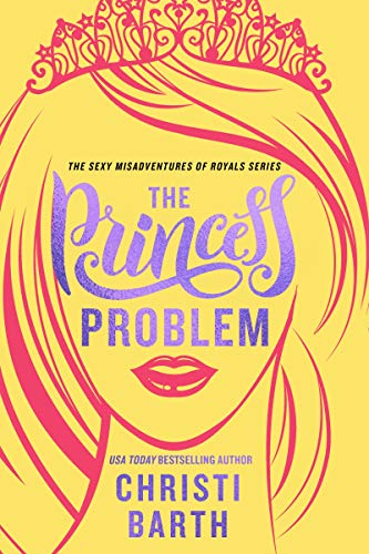 The Princess Problem (Unexpectedly Royal Book 1) Christi Barth