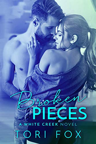 Broken Pieces: A White Creek Novel (The White Creek Series Book 2) Tori Fox