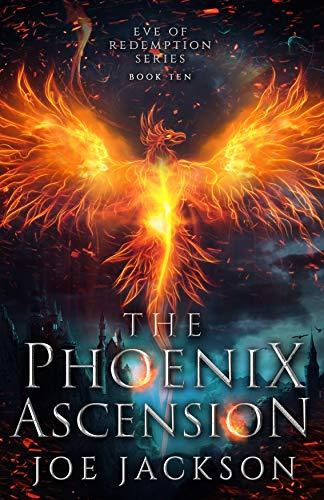 The Phoenix Ascension: An Epic Fantasy Adventure (Eve of Redemption Book 10) Joe Jackson