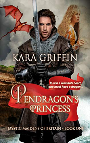 Pendragon's Princess (Mystic Maidens of Britain Book 1)  Kara Griffin