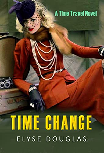 Time Change: A Time Travel Romance Novel  Elyse Douglas