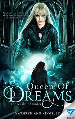 Queen Of Dreams (The Masks Of Under Book 3)  Kathryn Ann Kingsley