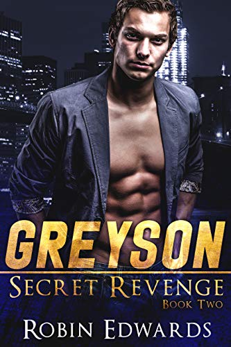 Greyson (Secret Revenge Book 2)  Robin Edwards