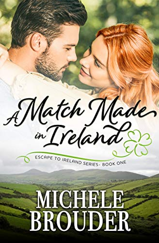 A Match Made in Ireland (Escape to Ireland Book 1)  Michele Brouder