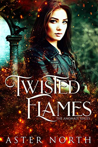 Twisted Flames (The Anomaly Series Book 1)  Aster North