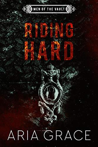 Riding Hard: Contemporary MM Romance (Men of the Vault Book 9)  Aria Grace